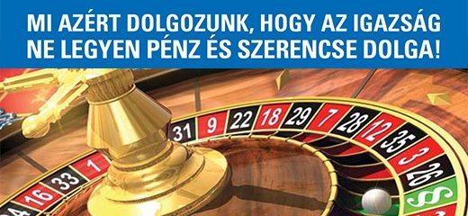 Egy ruletkerék látható közelről. A szöveg:Mi azért dolgozunk, hogy az igazság ne legyen pénz és szerencse dolga.